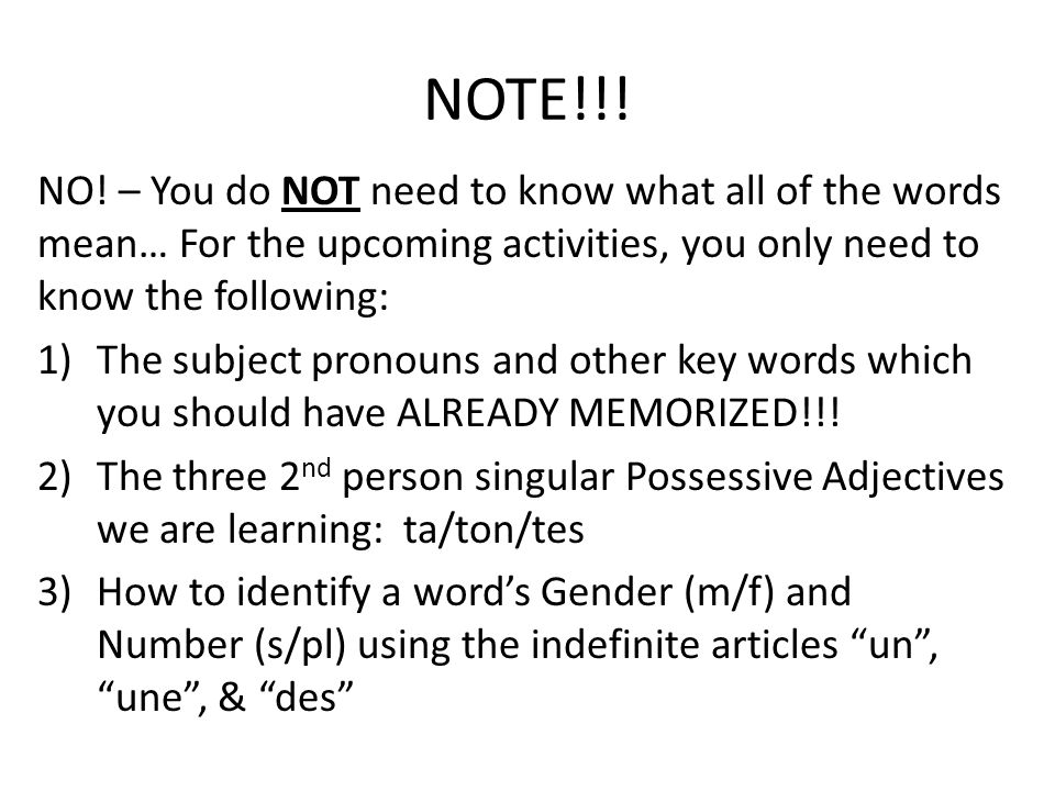 NOTE!!! NO! – You do NOT need to know what all of the words mean… For the upcoming activities, you only need to know the following: 1)The subject pron
