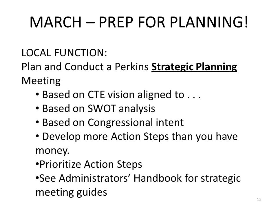 LOCAL FUNCTION: Plan and Conduct a Perkins Strategic Planning Meeting Based on CTE vision aligned to... Based on SWOT analysis Based on Congressional