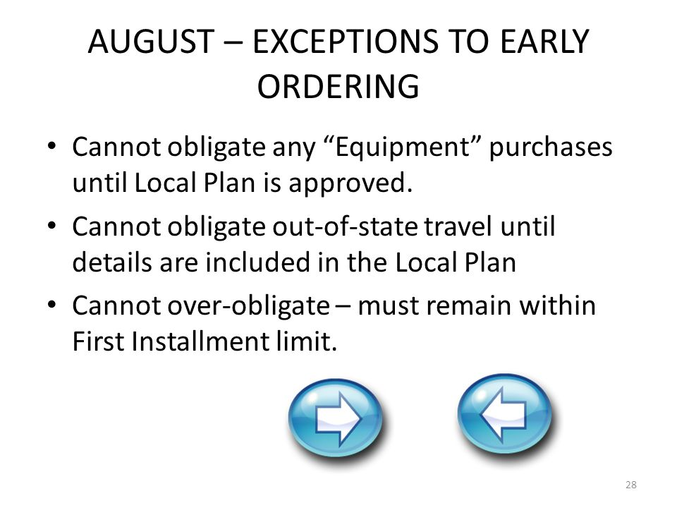AUGUST – EXCEPTIONS TO EARLY ORDERING Cannot obligate any Equipment purchases until Local Plan is approved.