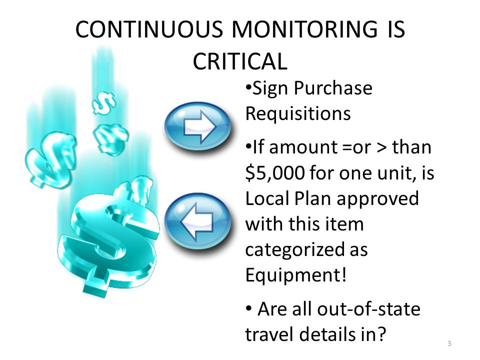 CONTINUOUS MONITORING IS CRITICAL 3 Sign Purchase Requisitions If amount =or > than $5,000 for one unit, is Local Plan approved with this item categor