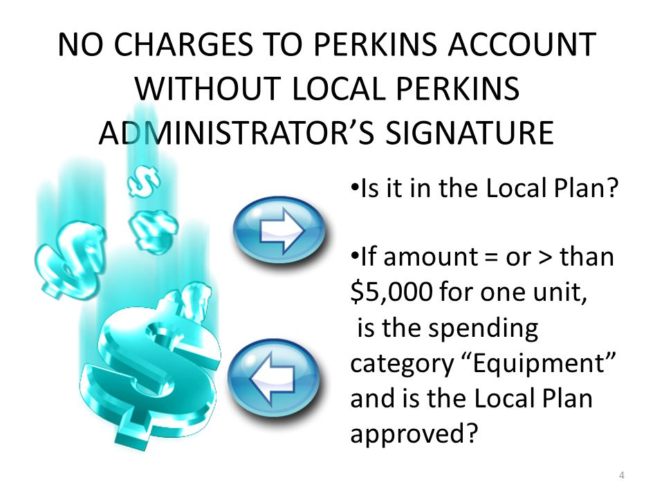 NO CHARGES TO PERKINS ACCOUNT WITHOUT LOCAL PERKINS ADMINISTRATOR'S SIGNATURE 4 Is it in the Local Plan.