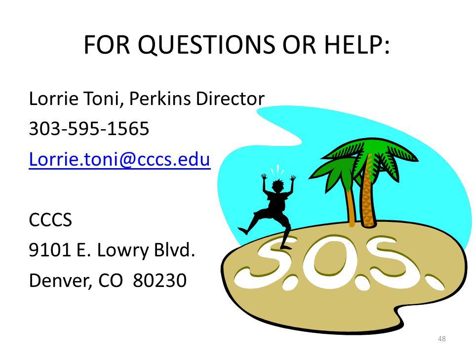FOR QUESTIONS OR HELP: Lorrie Toni, Perkins Director 303-595-1565 Lorrie.toni@cccs.edu CCCS 9101 E. Lowry Blvd. Denver, CO 80230 48