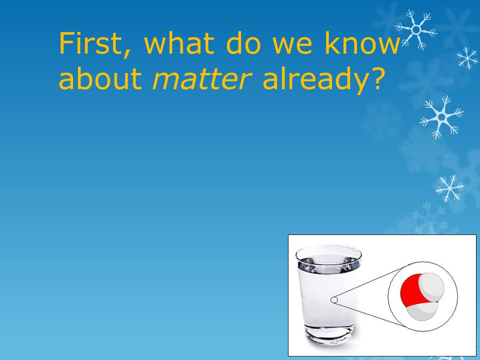 First, what do we know about matter already