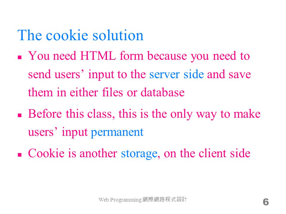 HTML5 web storage 17 With HTML5, web pages can store data locally Web Programming 網際網路程式設計