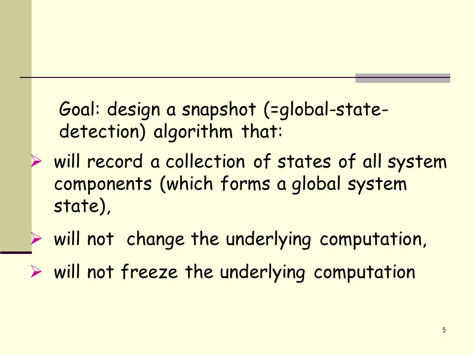 6 A Process Can…  record its own state,  send and receive messages,  record messages it sends and receives,  cooperate with other processes  Processes do not share clocks or memory  Processes cannot record their state precisely at the same instant