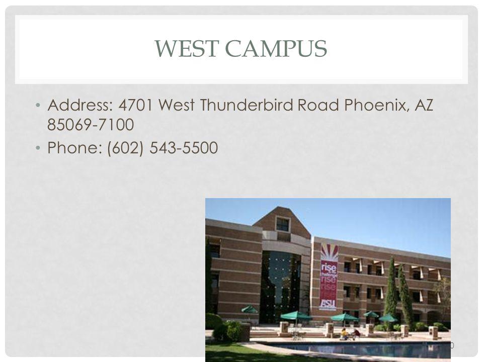 WEST CAMPUS Address: 4701 West Thunderbird Road Phoenix, AZ 85069-7100 Phone: (602) 543-5500 10