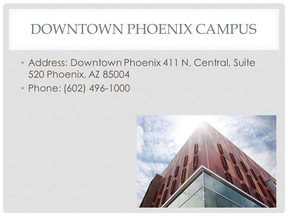 DOWNTOWN PHOENIX CAMPUS Address: Downtown Phoenix 411 N. Central, Suite 520 Phoenix, AZ 85004 Phone: (602) 496-1000 12