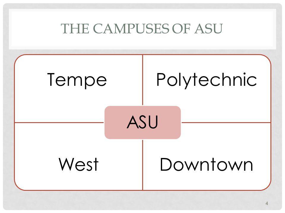 THE CAMPUSES OF ASU TempePolytechnic WestDowntown ASU 4