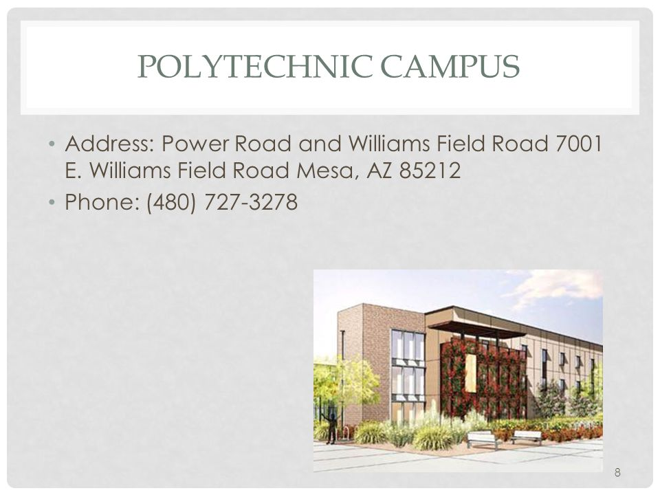 POLYTECHNIC CAMPUS Address: Power Road and Williams Field Road 7001 E.