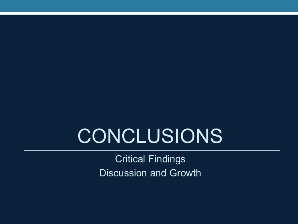 CONCLUSIONS Critical Findings Discussion and Growth