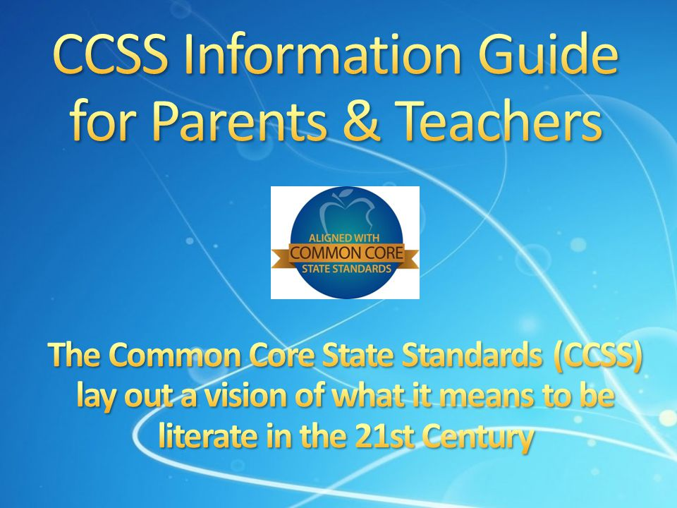 The Common Core State Standards (CCSS) are intended to measure student readiness for postsecondary education, reflecting the knowledge and skills that young people need for success in college, careers, and life..