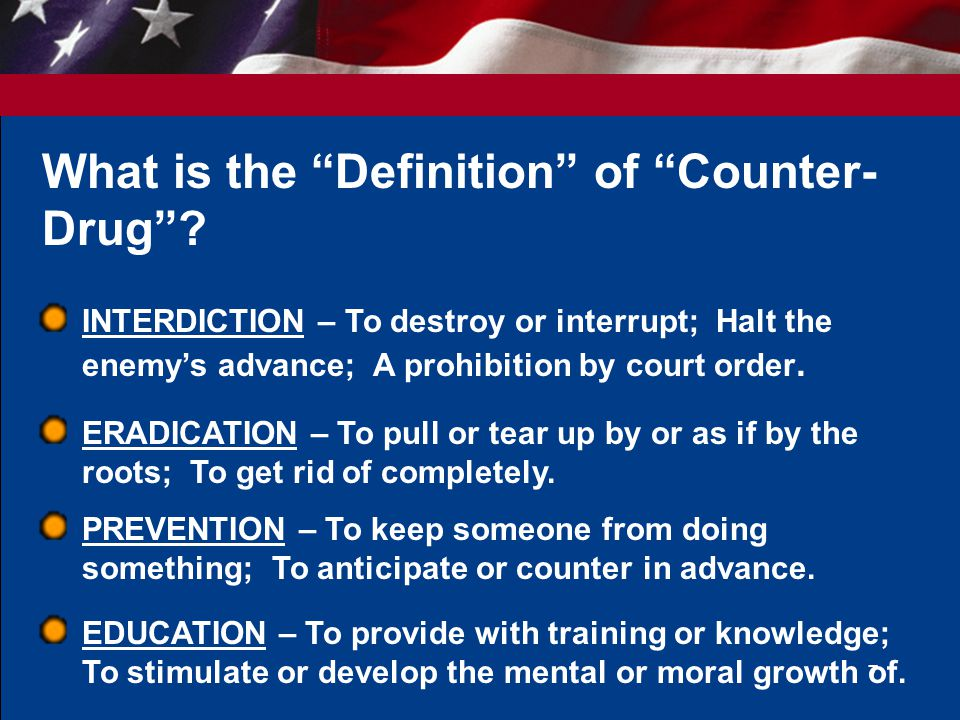 7 What is the Definition of Counter- Drug .