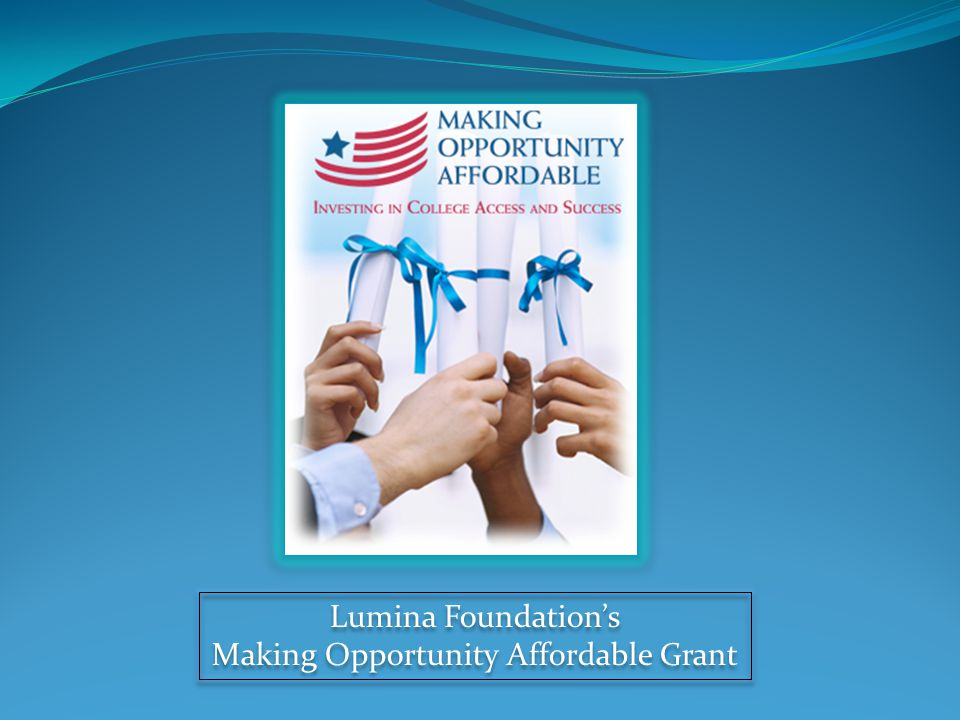 Lumina Foundation's Making Opportunity Affordable Grant Lumina Foundation's Making Opportunity Affordable Grant