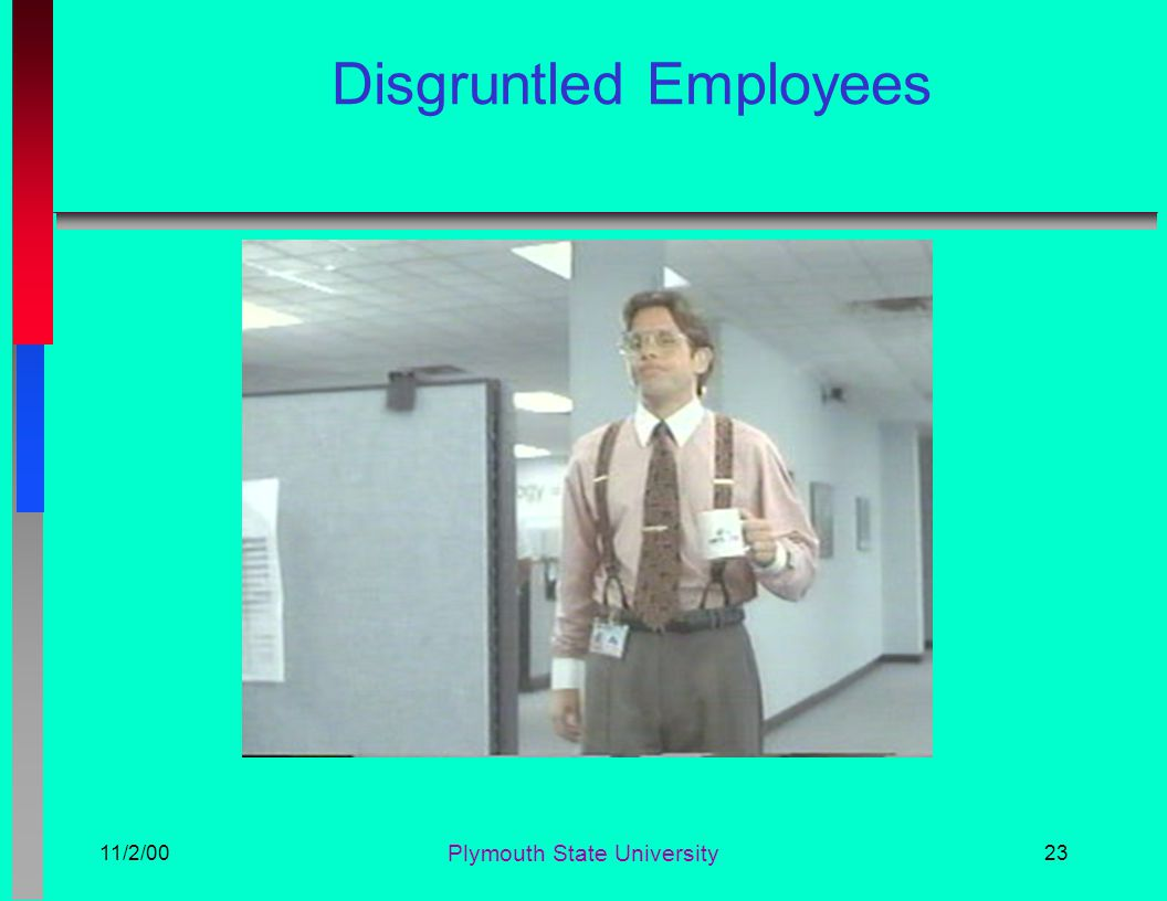 11/2/00 Plymouth State University 23 Disgruntled Employees