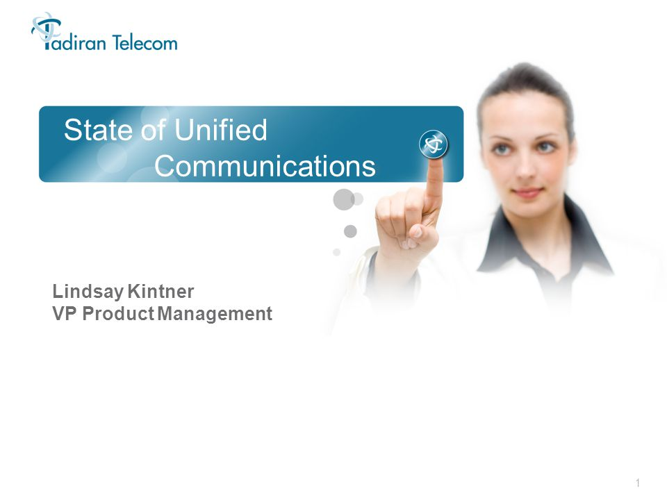 1 State of Unified Communications Lindsay Kintner VP Product Management
