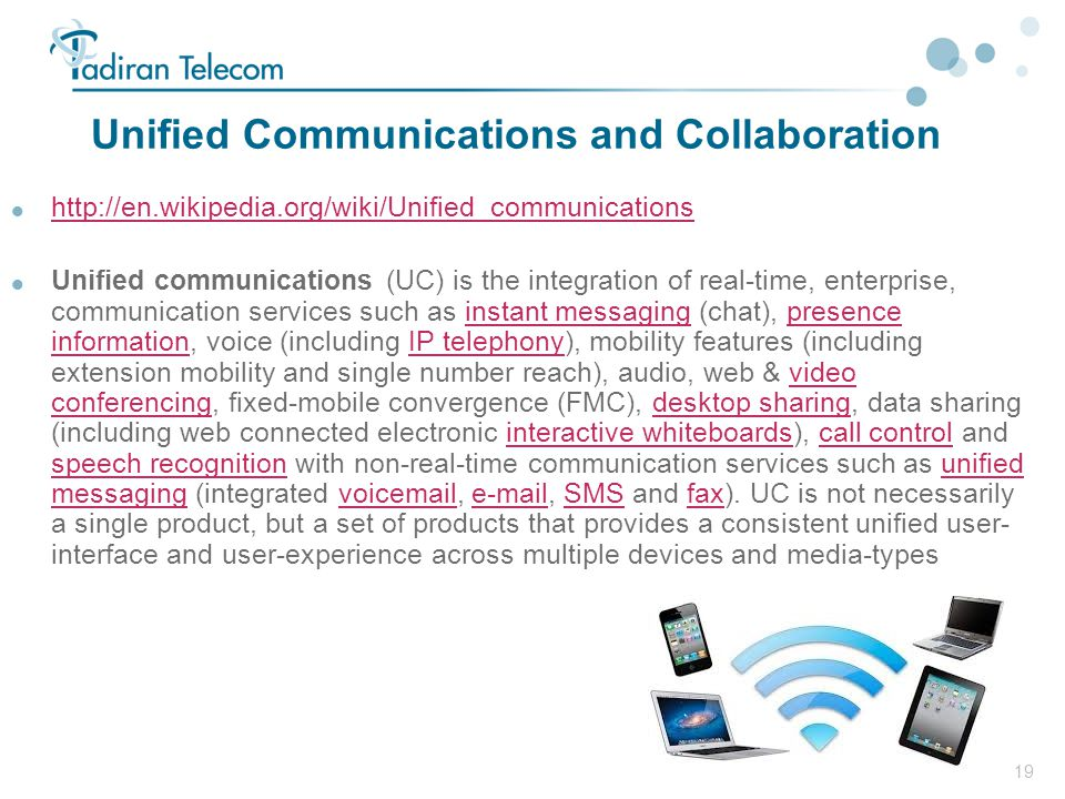 19 Unified Communications and Collaboration  http://en.wikipedia.org/wiki/Unified_communications http://en.wikipedia.org/wiki/Unified_communications