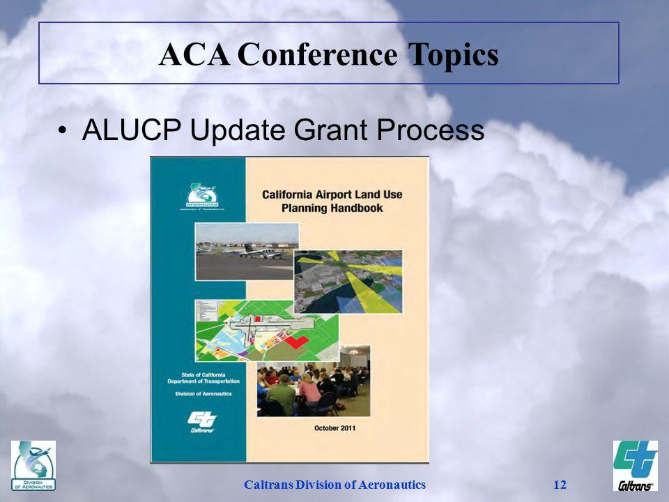Caltrans Division of Aeronautics12 ALUCP Update Grant Process ACA Conference Topics
