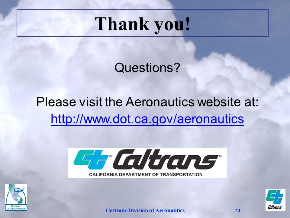 Caltrans Division of Aeronautics21 Questions? Please visit the Aeronautics website at: http://www.dot.ca.gov/aeronautics Thank you!