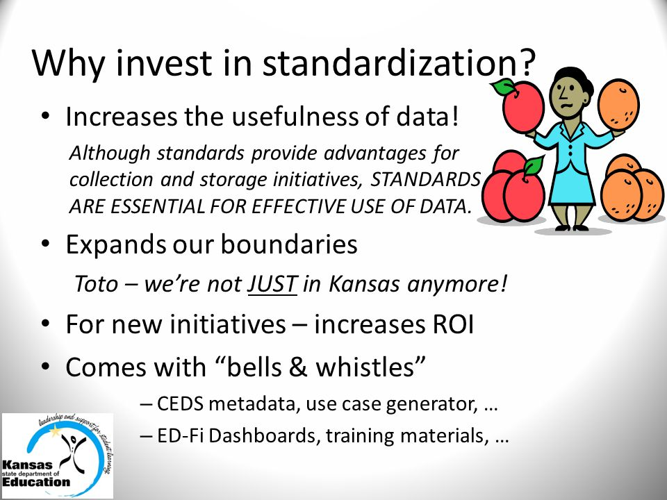 Why invest in standardization? Increases the usefulness of data! Although standards provide advantages for collection and storage initiatives, STANDAR