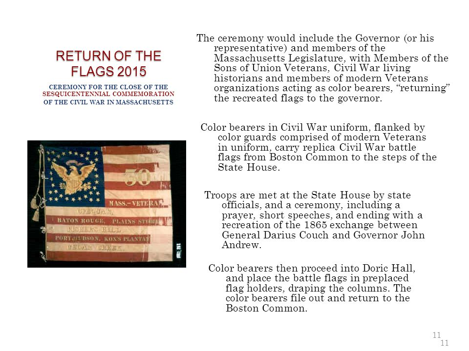 11 RETURN OF THE FLAGS 2015 CEREMONY FOR THE CLOSE OF THE SESQUICENTENNIAL COMMEMORATION OF THE CIVIL WAR IN MASSACHUSETTS The ceremony would include