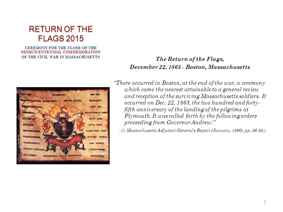 "RETURN OF THE FLAGS 2015 The Return of the Flags, December 22, 1865 - Boston, Massachusetts ""There occurred in Boston, at the end of the war, a ceremo"