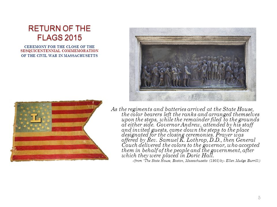 RETURN OF THE FLAGS 2015 5 As the regiments and batteries arrived at the State House, the color bearers left the ranks and arranged themselves upon th
