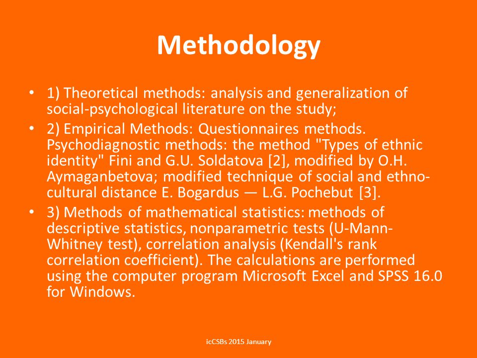 Methodology 1) Theoretical methods: analysis and generalization of social-psychological literature on the study; 2) Empirical Methods: Questionnaires methods.