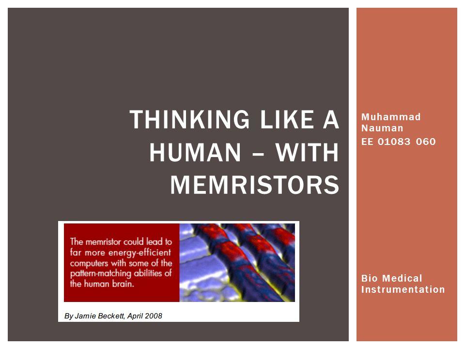Muhammad Nauman EE 01083 060 Bio Medical Instrumentation THINKING LIKE A HUMAN – WITH MEMRISTORS
