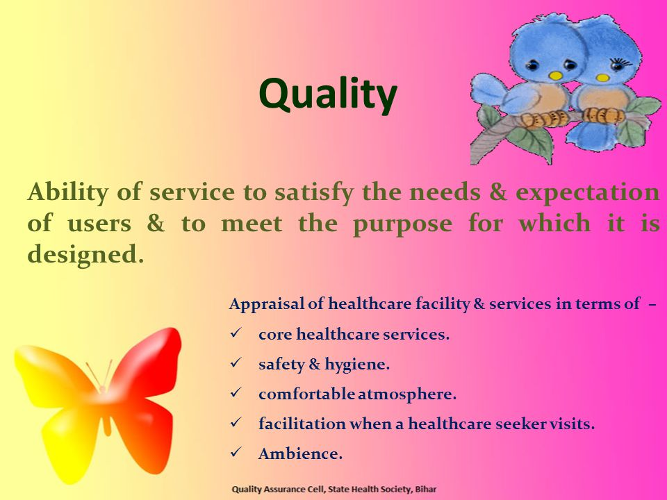 Quality Ability of service to satisfy the needs & expectation of users & to meet the purpose for which it is designed.