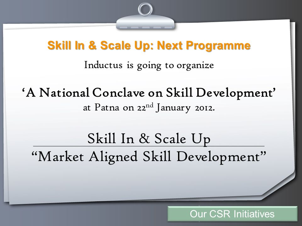 Your Logo Skill In & Scale Up: Next Programme Inductus is going to organize 'A National Conclave on Skill Development' at Patna on 22 nd January 2012.