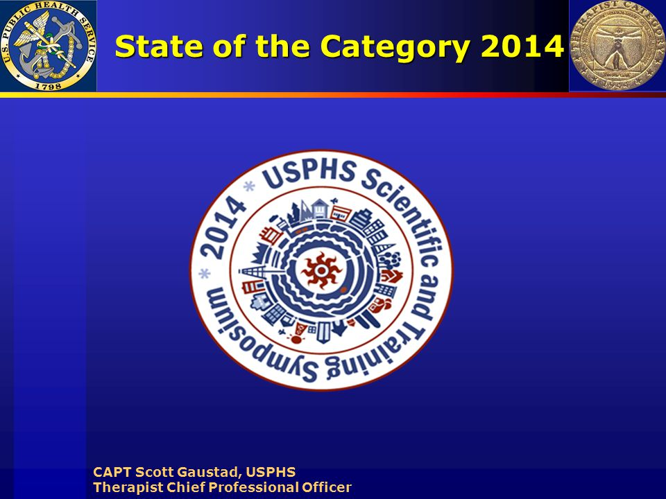 State of the Category 2014 CAPT Scott Gaustad, USPHS Therapist Chief Professional Officer
