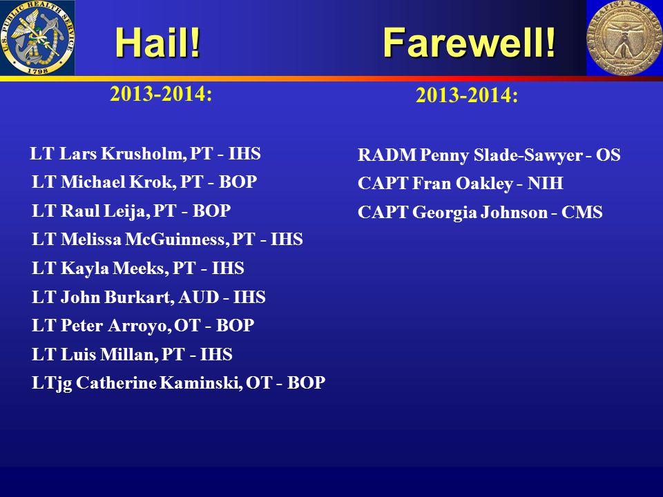 Hail! Farewell! Hail! Farewell! 2013-2014: LT Lars Krusholm, PT - IHS LT Michael Krok, PT - BOP LT Raul Leija, PT - BOP LT Melissa McGuinness, PT - IH