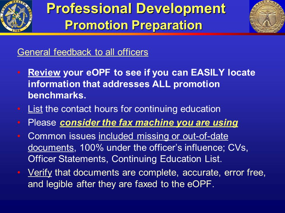 Professional Development Promotion Preparation Professional Development Promotion Preparation General feedback to all officers Review your eOPF to see