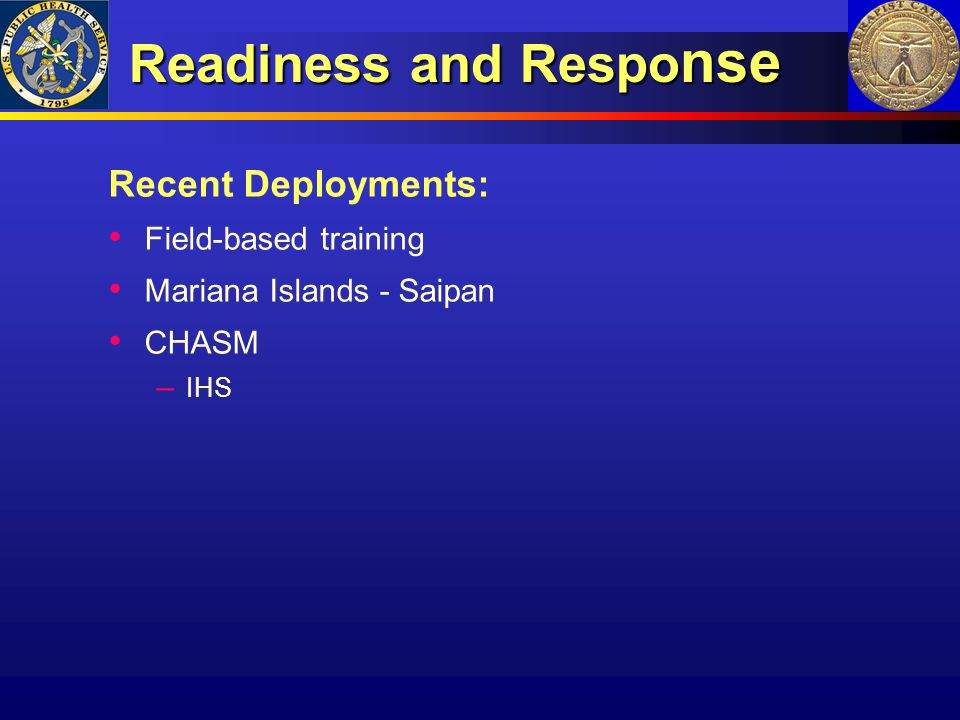 Readiness and Respo nse Recent Deployments: Field-based training Mariana Islands - Saipan CHASM – IHS