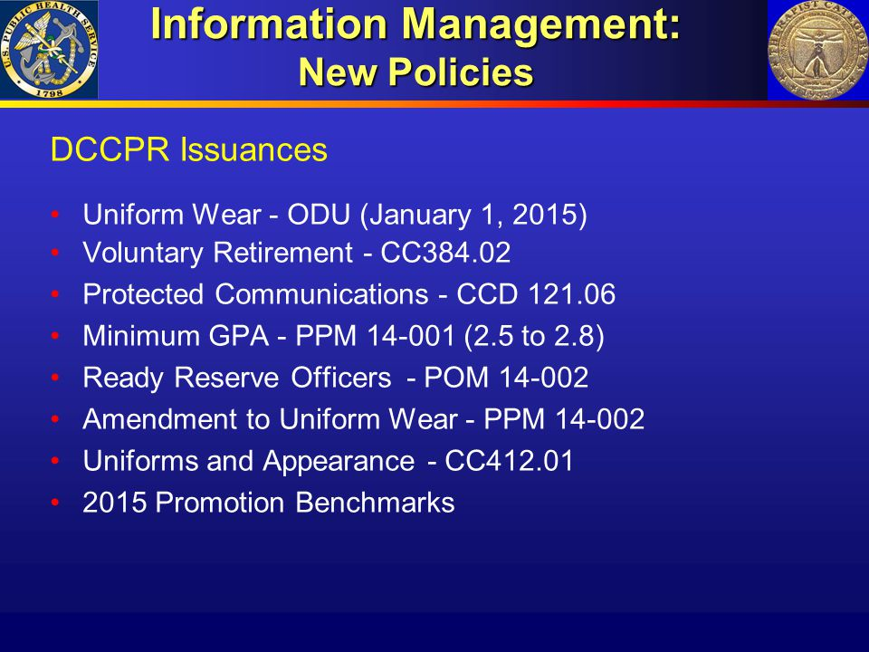 Information Management: New Policies DCCPR Issuances Uniform Wear - ODU (January 1, 2015) Voluntary Retirement - CC384.02 Protected Communications - C