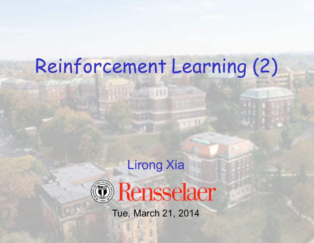 Lirong Xia Reinforcement Learning (2) Tue, March 21, 2014