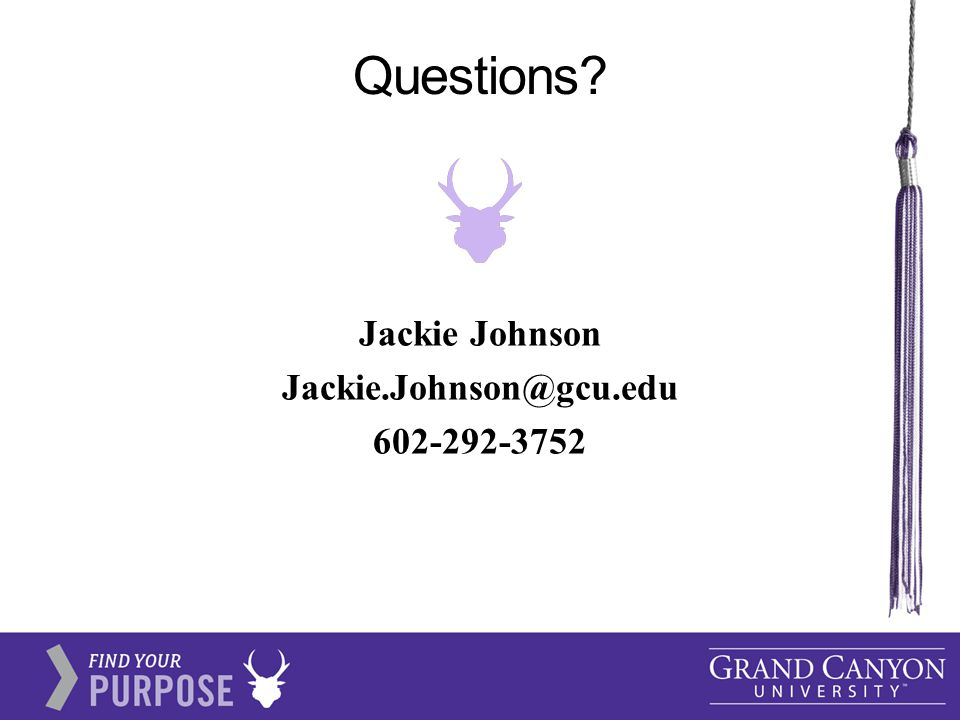 Questions Jackie Johnson Jackie.Johnson@gcu.edu 602-292-3752