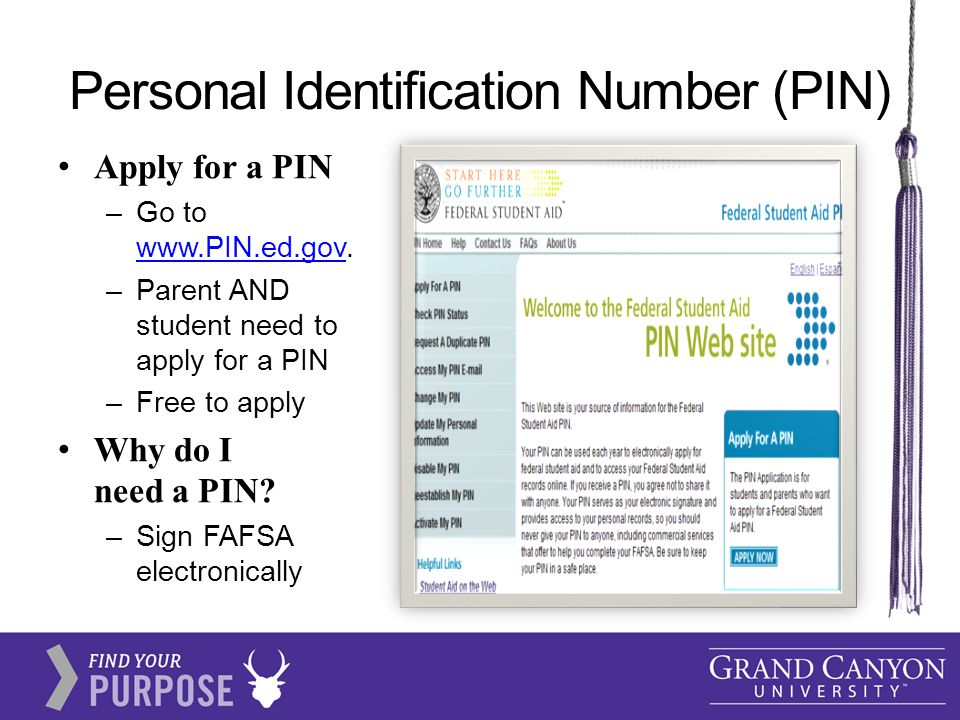 Personal Identification Number (PIN) Apply for a PIN –Go to www.PIN.ed.gov.
