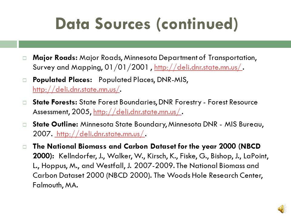 Data Sources  Cities: Municipal Boundaries, Minnesota Department of Transportation (Mn/DOT), 01/01/2001, http://rocky.dot.state.mn.us/BaseMap.http://rocky.dot.state.mn.us/BaseMap  City Streets: City Streets, Minnesota Department of Transportation, Survey and Mapping, 01/01/2001, http://deli.dnr.state.mn.us/.http://deli.dnr.state.mn.us/  County Boundary: Minnesota County Boundaries, Minnesota DNR - Minerals Division/Section of Wildlife, http://deli.dnr.state.mn.us/.http://deli.dnr.state.mn.us/  GAP_Stewardship: GAP Stewardship 2008 - All Ownership Types, Minnesota DNR - Division of Fish & Wildlife - Wildlife Unit, 1976 to 2007, http://deli.dnr.state.mn.us/.