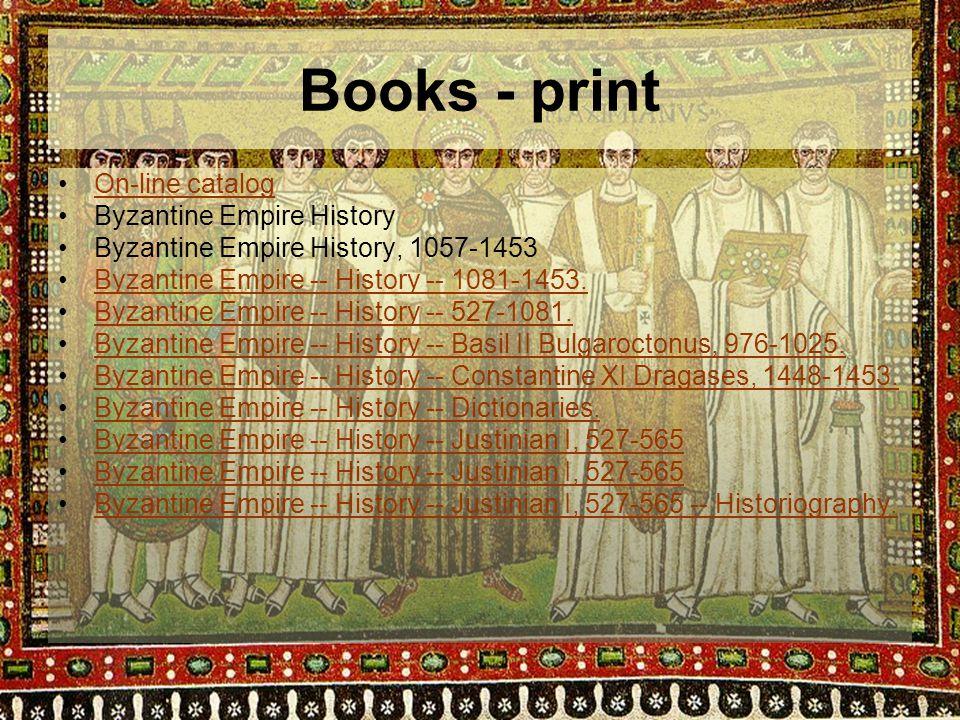 Books - print On-line catalog Byzantine Empire History Byzantine Empire History, 1057-1453 Byzantine Empire -- History -- 1081-1453.