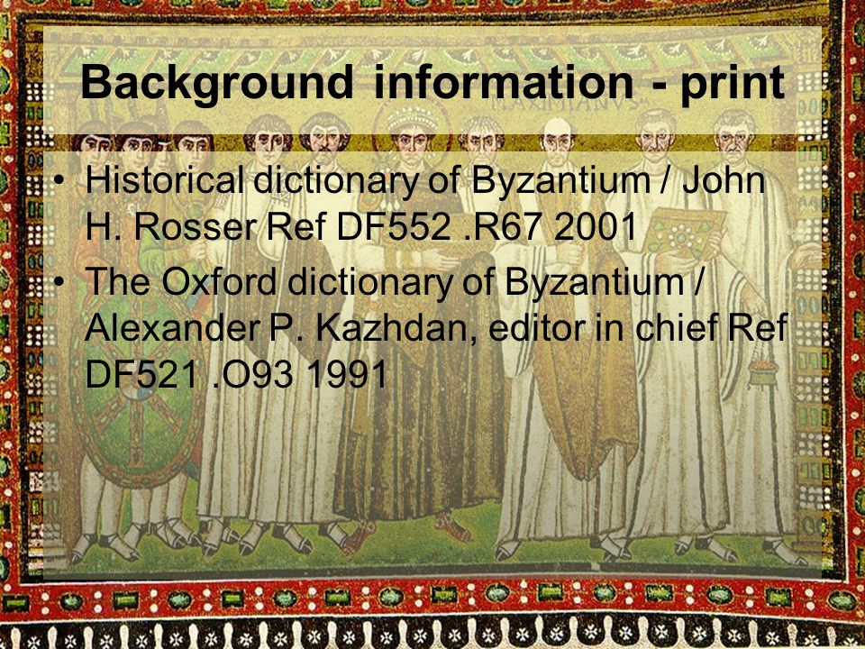 Background information - print Historical dictionary of Byzantium / John H.