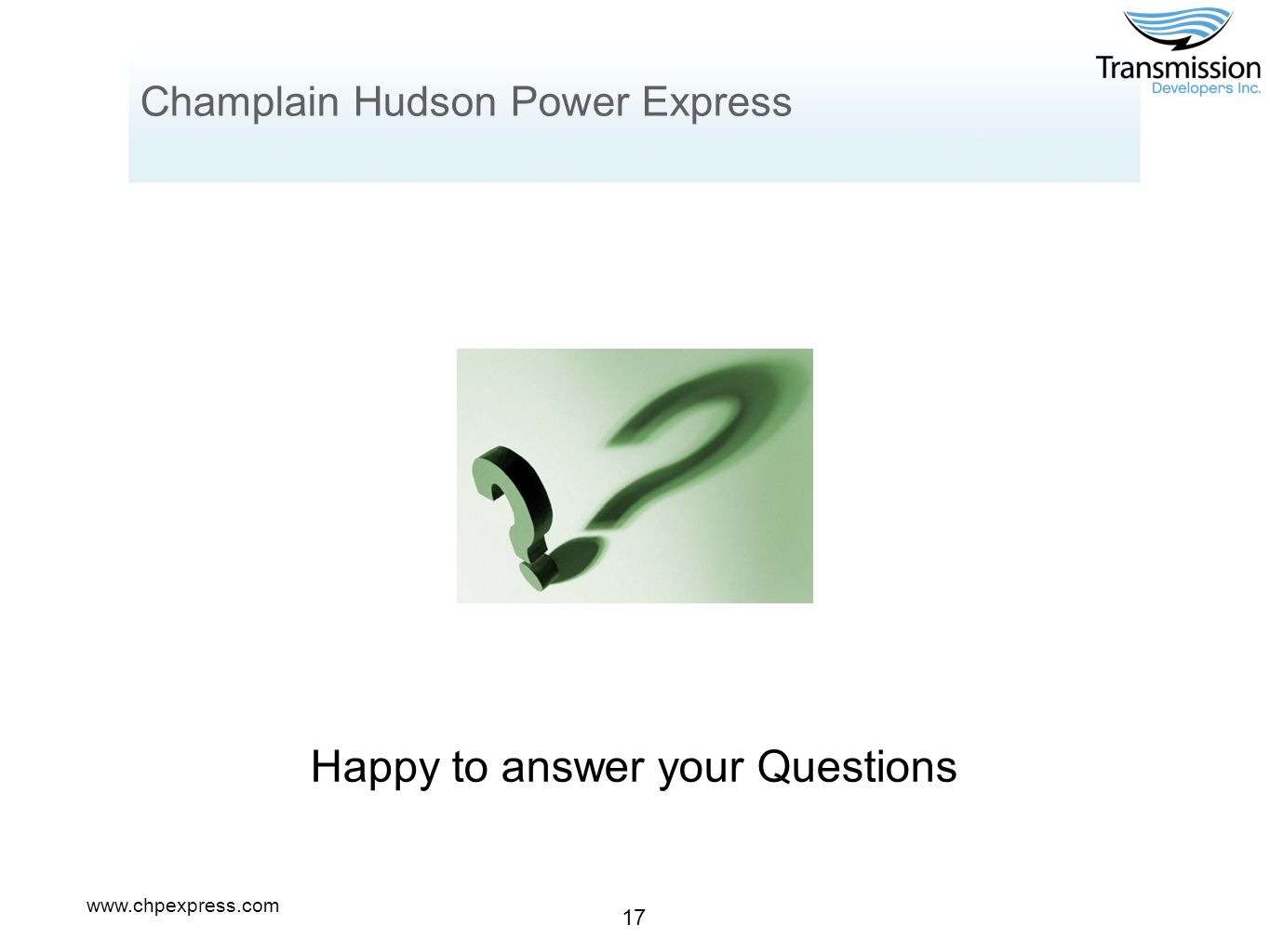 www.chpexpress.com 17 Champlain Hudson Power Express Happy to answer your Questions