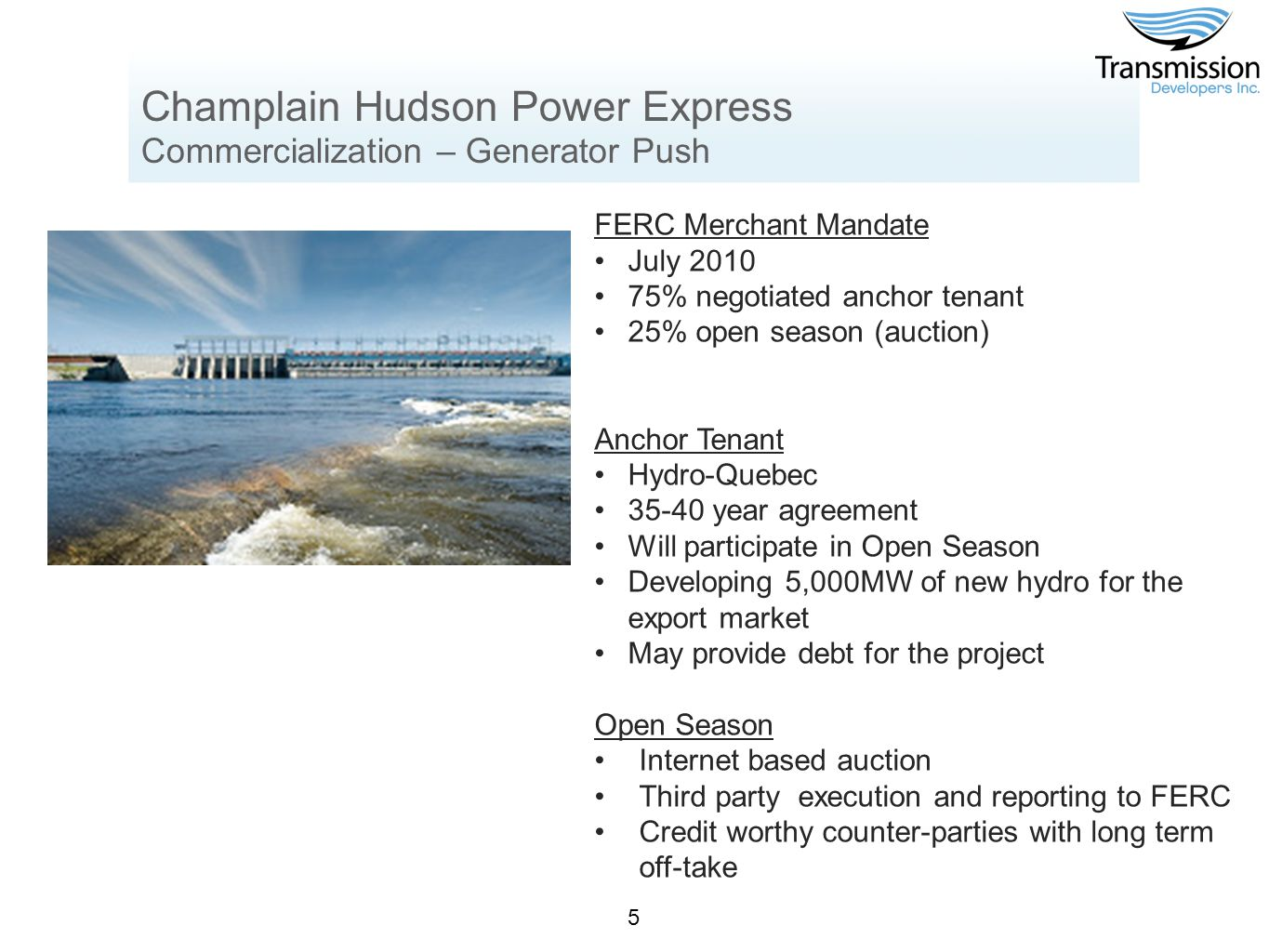 Champlain Hudson Power Express Creating Jobs and Fueling Economic Growth Construction Phase $150 million increase in New York GDP/year Average of 300 new direct jobs for 3.5 years 1,200 indirect and induced jobs Operational Phase New York consumers and businesses will pay less for their power, saving an estimated $650 million annually.
