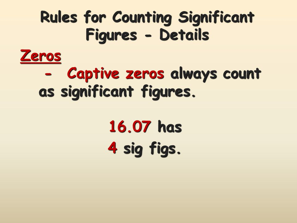 Rules for Counting Significant Figures - Details Zeros -Captive zeros always count as significant figures.