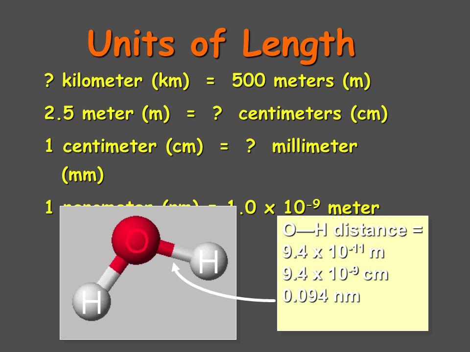 Units of Length .kilometer (km) = 500 meters (m) 2.5 meter (m) = .