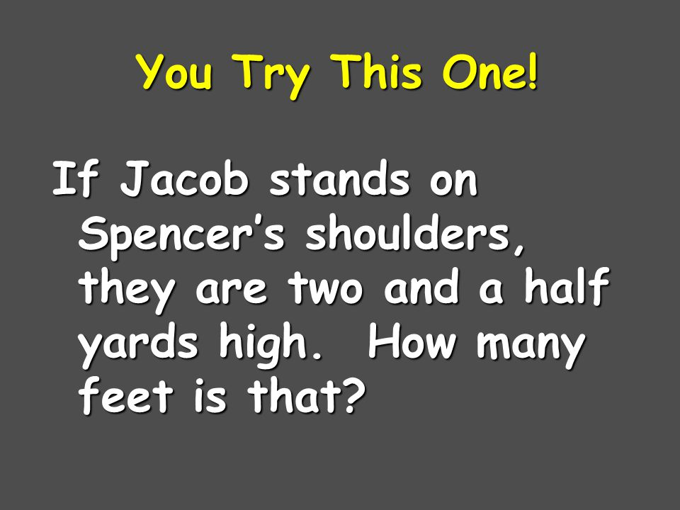 You Try This One.If Jacob stands on Spencer's shoulders, they are two and a half yards high.
