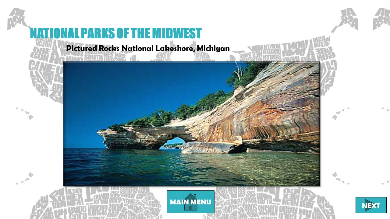NATIONAL PARKS OF THE MIDWEST Pictured Rocks National Lakeshore, Michigan MAIN MENU NEXT