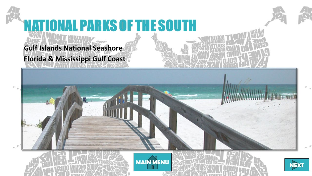 NATIONAL PARKS OF THE SOUTH Gulf Islands National Seashore Florida & Mississippi Gulf Coast MAIN MENU NEXT
