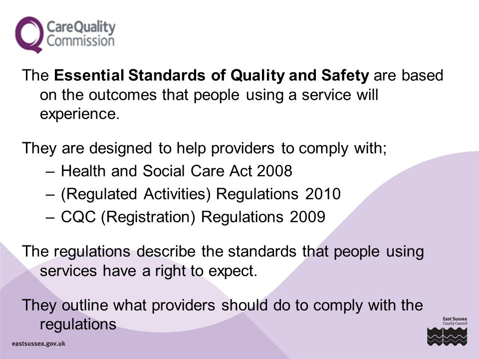 The regulations are grouped into six key areas: - Involvement and information - Personalised care, treatment and support - Safeguarding and safety - Suitability of staffing - Quality and management - Suitability of management At the core of the standards is the importance of person-centred practice