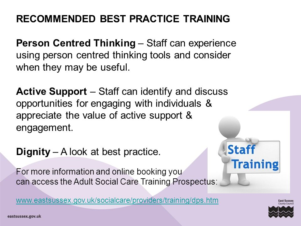 RECOMMENDED BEST PRACTICE TRAINING Person Centred Thinking – Staff can experience using person centred thinking tools and consider when they may be us